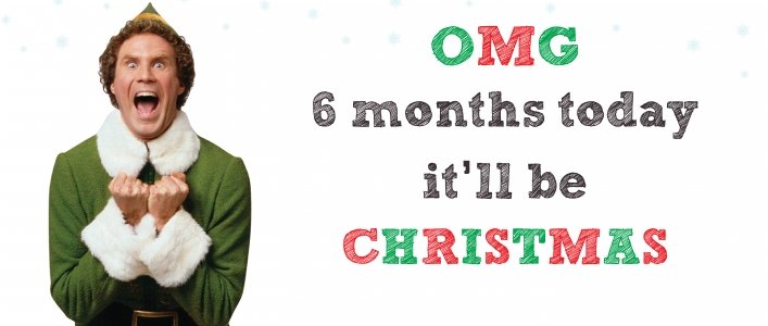 OMG! 6 Months TODAY It'll Be CHRISTMAS!