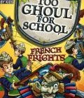 Too Ghoul For School French Fright