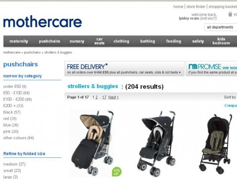 Mothercare stock only the most reputable brands so you can shop with complete confidence knowing that your child we be safe with their products. When you shop online you can get free UK delivery when you spend over £50, or Free Click and Collect on any order .